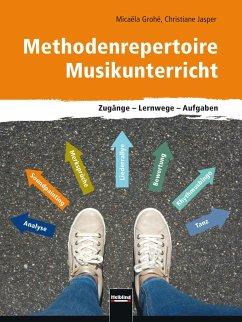 Methodenrepertoire Musikunterricht - Grohé, Micaëla; Jasper, Christiane