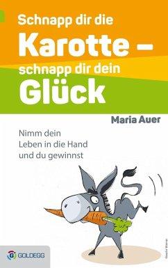 Schnapp dir die Karotte - schnapp dir dein Glück! (eBook, ePUB) - Auer, Maria