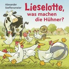 Lieselotte, was machen die Hühner? - Steffensmeier, Alexander