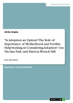 """""""Is Adoption an Option? The Role of Importance of Motherhood and Fertility Help-Seeking in Considering Adoption"""" von Nicolas Park und Patricia Wonch Hill"""