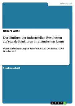 Der Einfluss der industriellen Revolution auf soziale Strukturen im atlantischen Raum