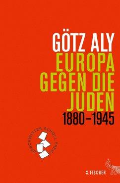 Europa gegen die Juden 1880-1945 - Aly, Götz
