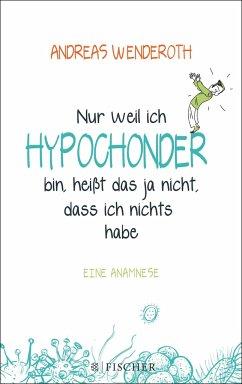 Nur weil ich Hypochonder bin, heißt das ja nicht, dass ich nichts habe - Wenderoth, Andreas