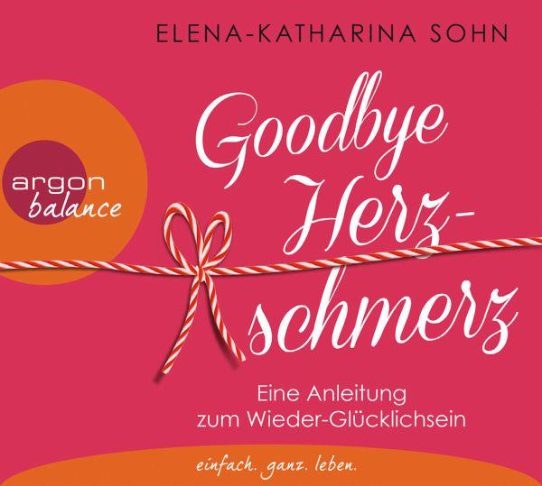 Goodbye Herzschmerz, 3 Audio-CDs - Sohn, Elena-Katharina