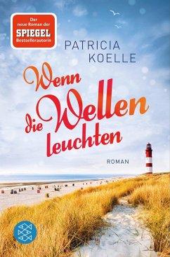 Wenn die Wellen leuchten / Nordsee-Trilogie Bd.1 - Koelle, Patricia