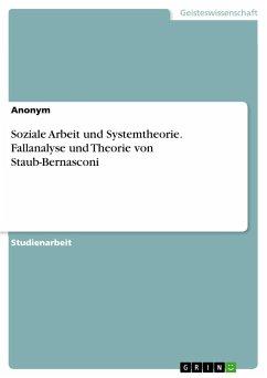 Soziale Arbeit und Systemtheorie. Fallanalyse und Theorie von Staub-Bernasconi