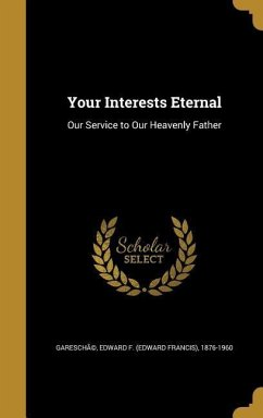 Your Interests Eternal: Our Service to Our Heavenly Father
