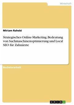 Strategisches Online-Marketing. Bedeutung von Suchmaschinenoptimierung und Local SEO für Zahnärzte (eBook, PDF)
