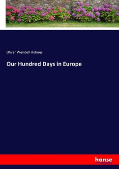 Our Hundred Days in Europe - Holmes, Oliver Wendell