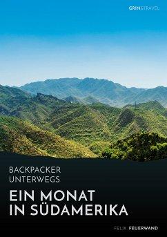 Backpacker unterwegs. Ein Monat in Südamerika (eBook, PDF)