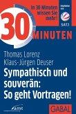 30 Minuten Sympathisch und souverän: So geht Vortragen! (eBook, PDF)