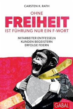 Ohne Freiheit ist Führung nur ein F-Wort (eBook, PDF) - Rath, Carsten K.