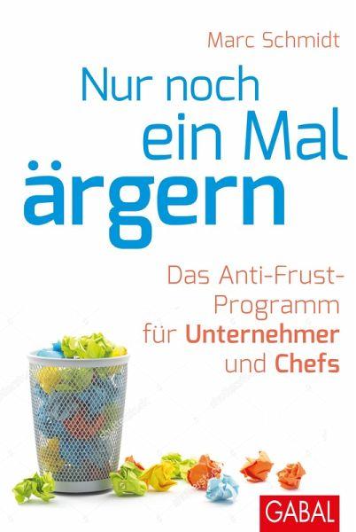 Nur noch ein Mal ärgern (eBook, ePUB) - Schmidt, Marc