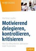 Motivierend delegieren, kontrollieren, kritisieren (eBook, ePUB)