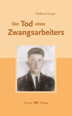 Der Tod eines Zwangsarbeiters - Seeger, Andreas