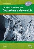 Lernzirkel Geschichte: Deutsches Kaiserreich, m. 1 CD-ROM