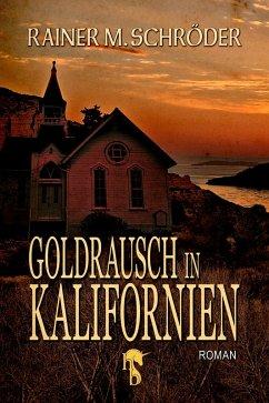 Goldrausch in Kalifornien (eBook, ePUB) - Schröder, Rainer M.