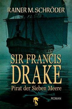 Sir Francis Drake (eBook, ePUB) - Schröder, Rainer M.