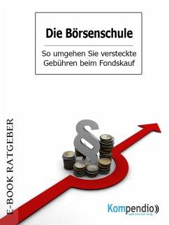 Die Börsenschule - So umgehen Sie versteckte Gebühren beim Fondskauf (eBook, ePUB) - White, Adam
