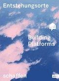 Building Platforms: Entstehungsorte schaffen