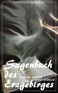 Sagenbuch des Erzgebirges (Johann August Ernst Köhler) (Literarische Gedanken Edition) (eBook, ePUB) - Köhler, Johann August Ernst