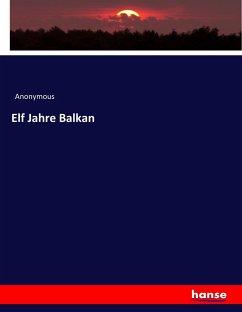 Elf Jahre Balkan - Anonym