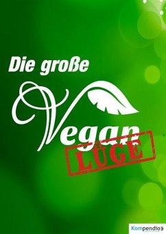 Die große Vegan Lüge (eBook, ePUB) - Dallmann, Alessandro