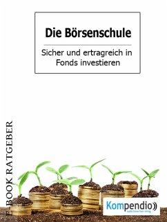 Die Börsenschule - Sicher und ertragreich in Fonds investieren (eBook, ePUB) - White, Adam