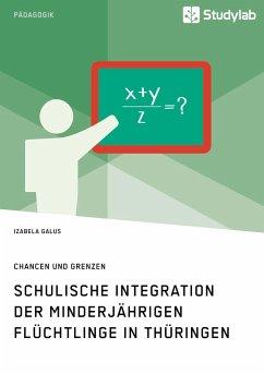 Schulische Integration der minderjährigen Flüchtlinge in Thüringen - Galus, Izabela
