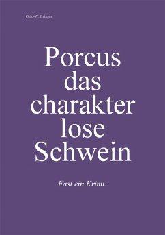 Porcus das charakterlose Schwein (eBook, ePUB) - Bringer, Otto W.
