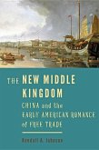 The New Middle Kingdom: China and the Early American Romance of Free Trade