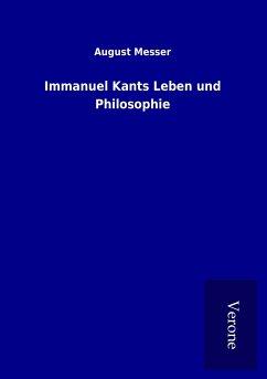 Immanuel Kants Leben und Philosophie - Messer, August