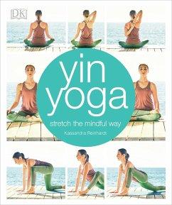 Yin Yoga: Stretch the Mindful Way - Reinhardt, Kassandra