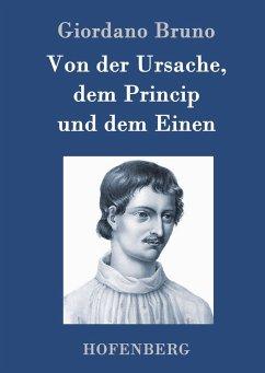 Von der Ursache, dem Princip und dem Einen - Bruno, Giordano