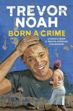Born A Crime (eBook, ePUB) - Noah, Trevor