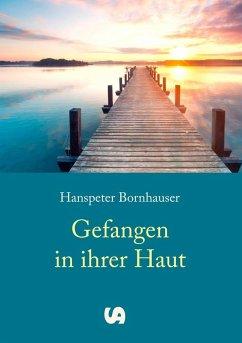 Gefangen in ihrer Haut (eBook, ePUB) - Bornhauser, Hanspeter