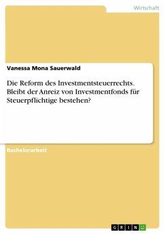 Die Reform des Investmentsteuerrechts. Bleibt der Anreiz von Investmentfonds für Steuerpflichtige bestehen? (eBook, ePUB)