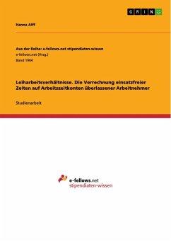 Leiharbeitsverhältnisse. Die Verrechnung einsatzfreier Zeiten auf Arbeitszeitkonten überlassener Arbeitnehmer (eBook, ePUB)
