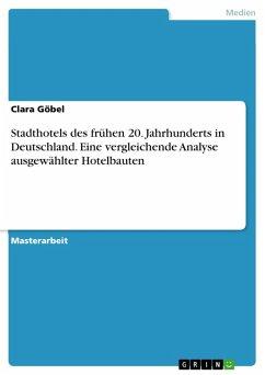 Stadthotels des frühen 20. Jahrhunderts in Deutschland. Eine vergleichende Analyse ausgewählter Hotelbauten (eBook, PDF) - Göbel, Clara