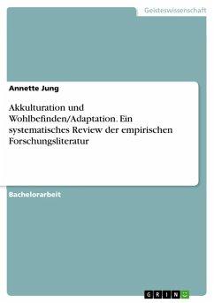 Akkulturation und Wohlbefinden/Adaptation. Ein systematisches Review der empirischen Forschungsliteratur (eBook, ePUB) - Jung, Annette