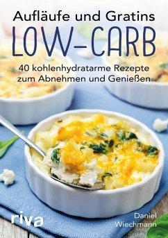 Aufläufe und Gratins Low-Carb (eBook, PDF) - Wiechmann, Daniel