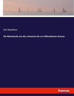 Die Rheinlande von der schweizer bis zur höllandischen Grenze
