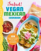 Salud! Vegan Mexican Cookbook: 150 Mouthwatering Recipes from Tamales to Churros