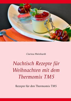 nachtisch rezepte f r weihnachten mit dem thermomix tm5 von clarissa meinhardt buch b. Black Bedroom Furniture Sets. Home Design Ideas