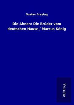 Die Ahnen: Die Brüder vom deutschen Hause / Marcus König - Freytag, Gustav