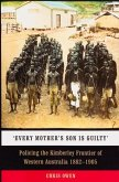 'every Mother's Son Is Guilty': Policing the Kimberley Frontier of Western Australia 1882-1905