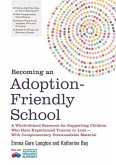 Becoming an Adoption-Friendly School: A Whole-School Resource for Supporting Children Who Have Experienced Trauma or Loss - With Complementary Downloa