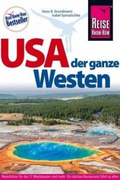 Reise Know-How Reiseführer USA - der ganze Westen Das Handbuch für individuelles Entdecken - Synnatschke, Isabel; Grundmann, Hans-Rudolf