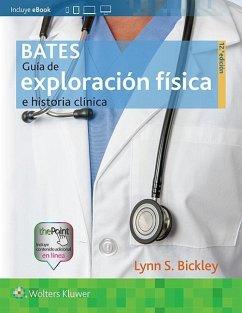 Bates. Guia de exploracion fisica e historia clinica Lynn S. Bickley MD, FACP Author