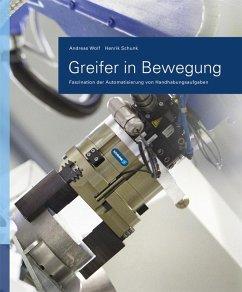 Greifer in Bewegung (eBook, PDF) - Wolf, Andreas; Steinmann, Ralf